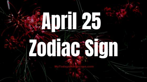 April 25 Taurus Zodiac Sign Compatibility Birthday Horoscope
