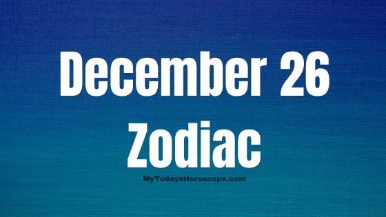 December 26 Zodiac Sign Horoscope Compatibility Personality Love Career