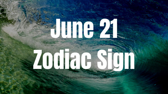 June 21 Zodiac Sign Horoscope Compatibility Personality Love Career