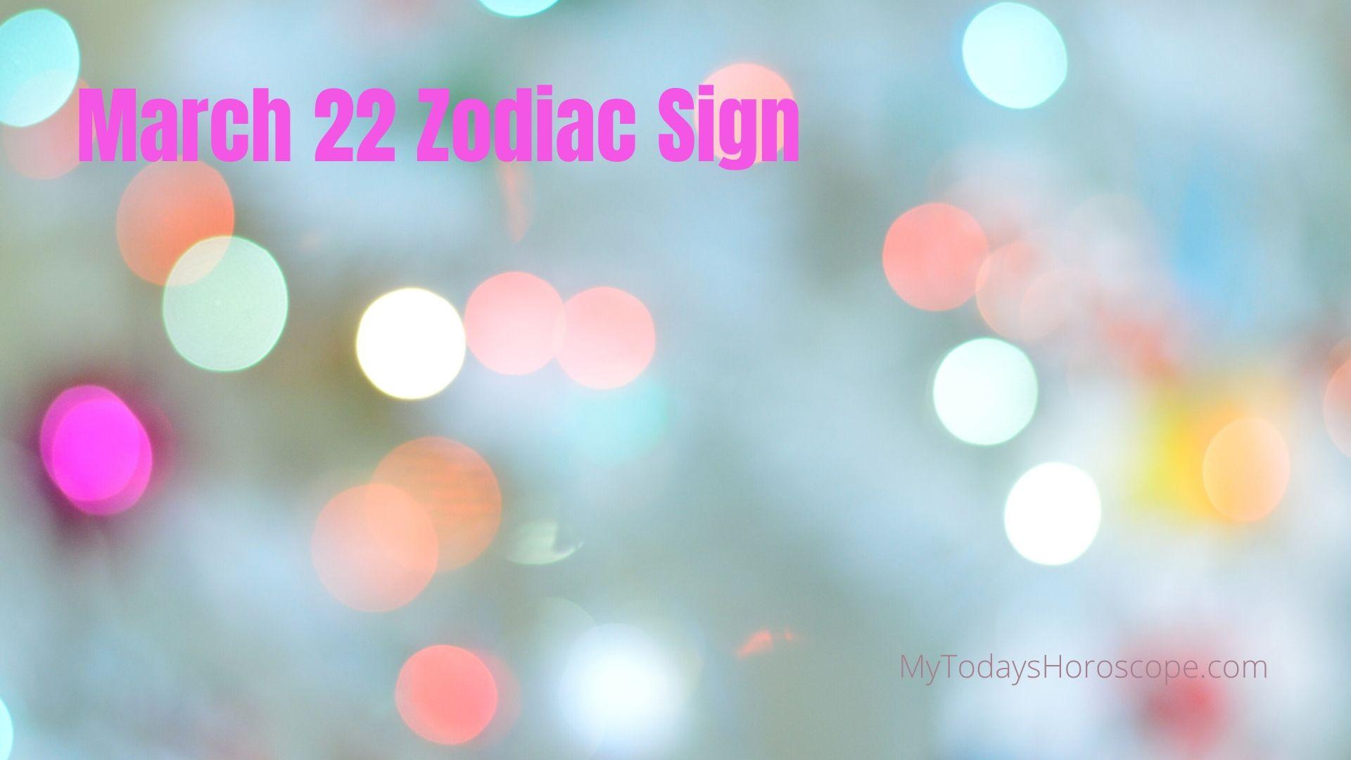 March 22 Zodiac Sign Compatibility Birthday Horoscope