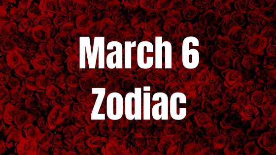 March 6 Pisces Zodiac Sign Star Sign Compatibility Birthday Horoscope