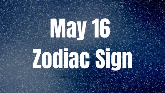 May 16 Taurus Zodiac Sign Compatibility Birthday Horoscope