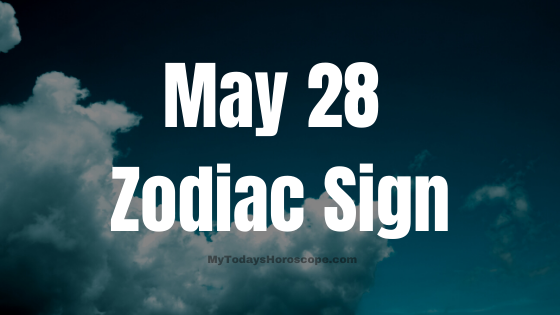 May 28 Gemini Zodiac Sign Compatibility Birthday Horoscope
