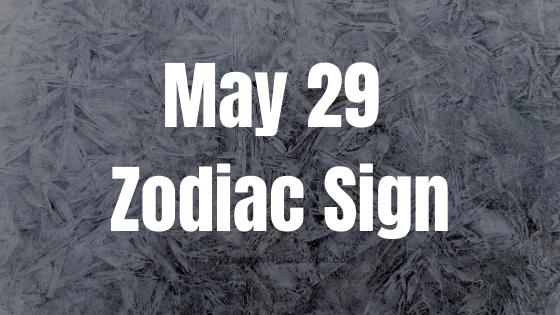 May 29 Gemini Zodiac Sign Compatibility Birthday Horoscope