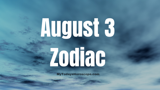 August 3 Zodiac Sign Horoscope Compatibility Personality Love Career