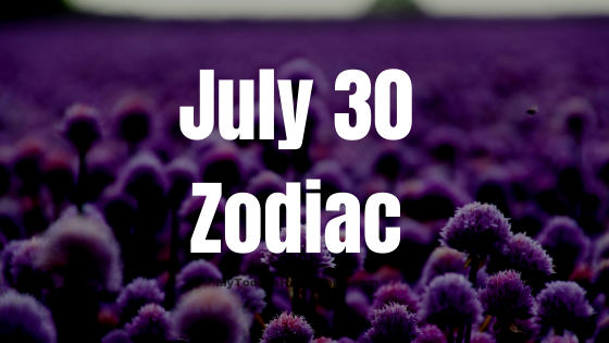 July 30 Zodiac Sign Horoscope Compatibility Personality Love Career