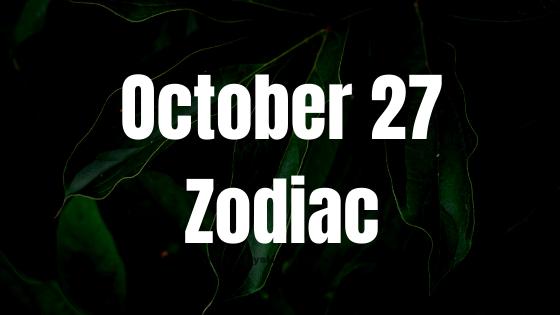 October 27 Scorpio Zodiac Sign Star Sign Compatibility Birthday Horoscope