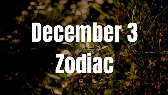 December 3 Zodiac Sign Horoscope Compatibility Personality Love Career