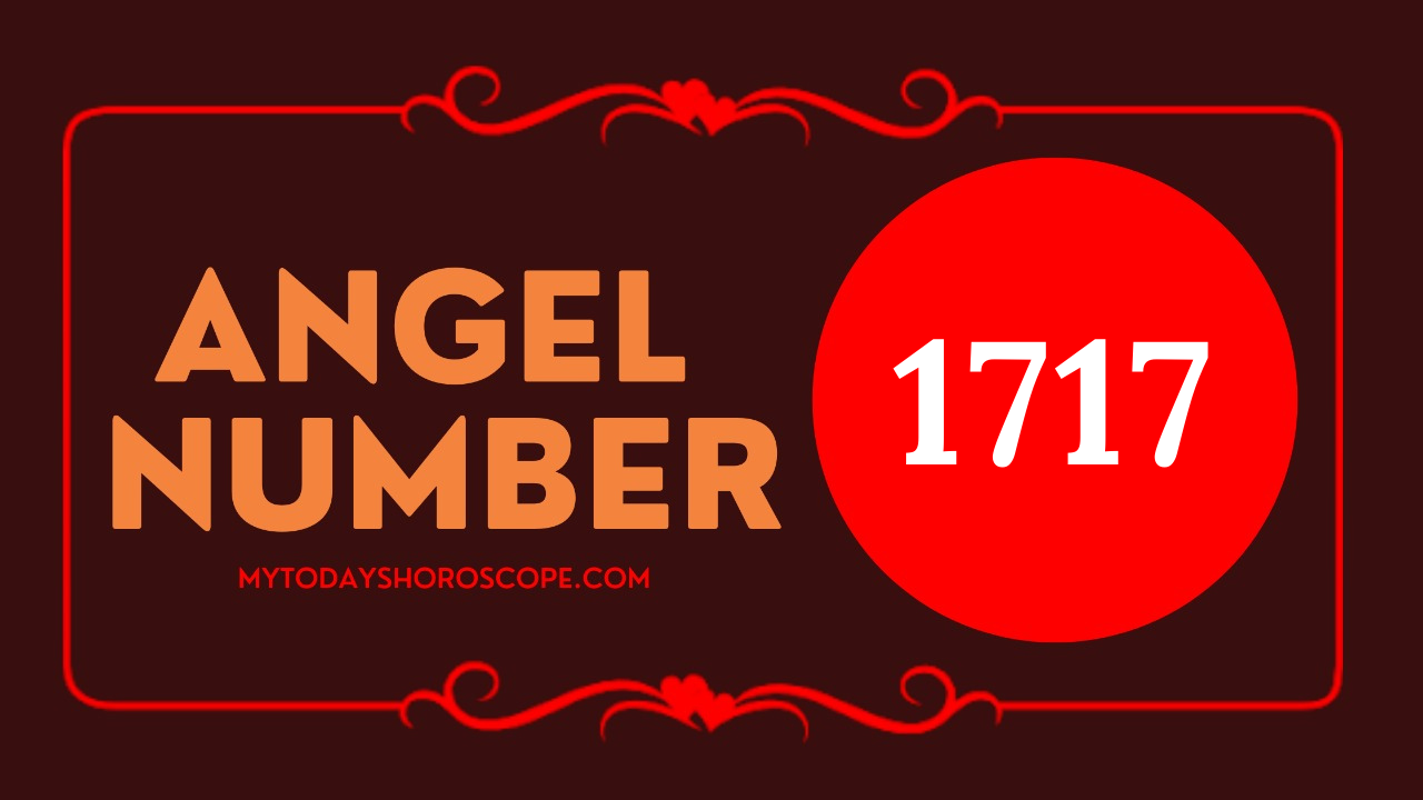 angel-number-1717-meaning-love-reunion-and-unrequited-love-efforts-are-fruitful-luck-is-delivered