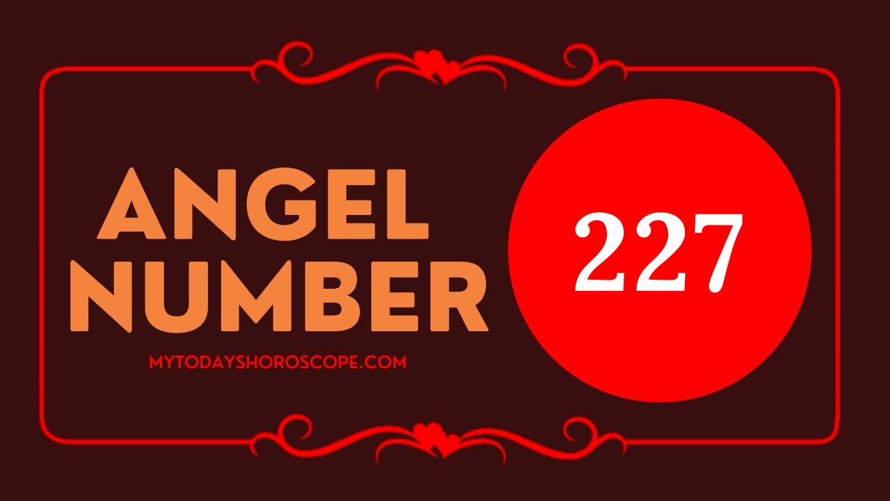 meaning-of-the-angel-number-of-227-love-an-angel-tells-you-to-believe-in-yourself-and-the-path-you-have-chosen