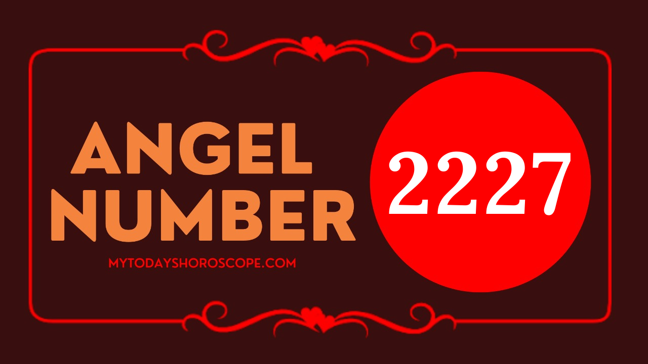 angel-number-2227-meaning-of-the-angel-number-of-2227-romance-if-you-continue-to-have-confidence-and-belief-everything-will-go-well