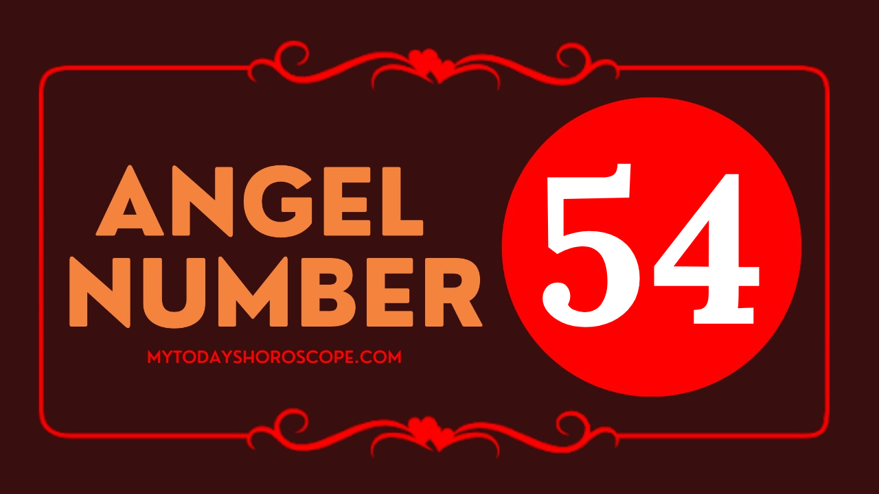 meaning-of-angel-number-of-54-love-your-change-is-toward-the-best-guaranteed-by-the-angel
