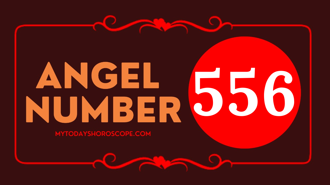 meaning-of-the-angel-number-of-556-romance-the-changes-you-are-experiencing-will-help-you-fulfill-your-wishes-in-all-aspects