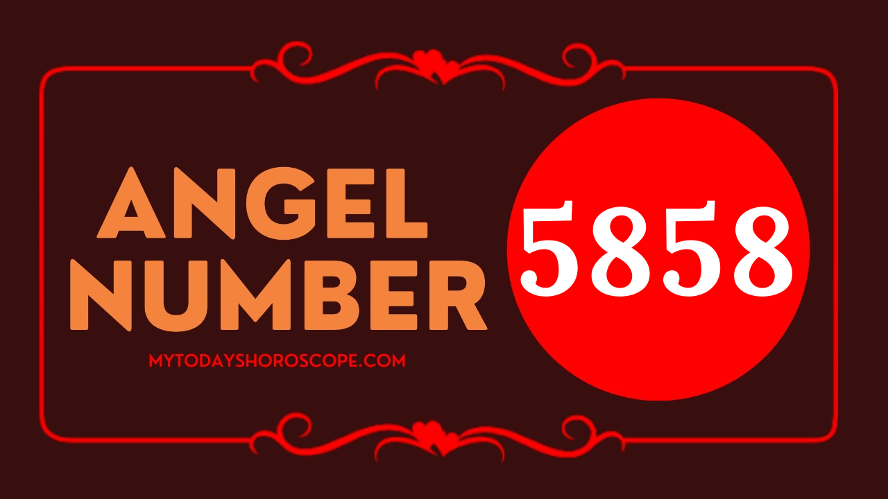 meaning-of-angel-number-5858-love-please-accept-the-great-richness-flowing-to-you-positively